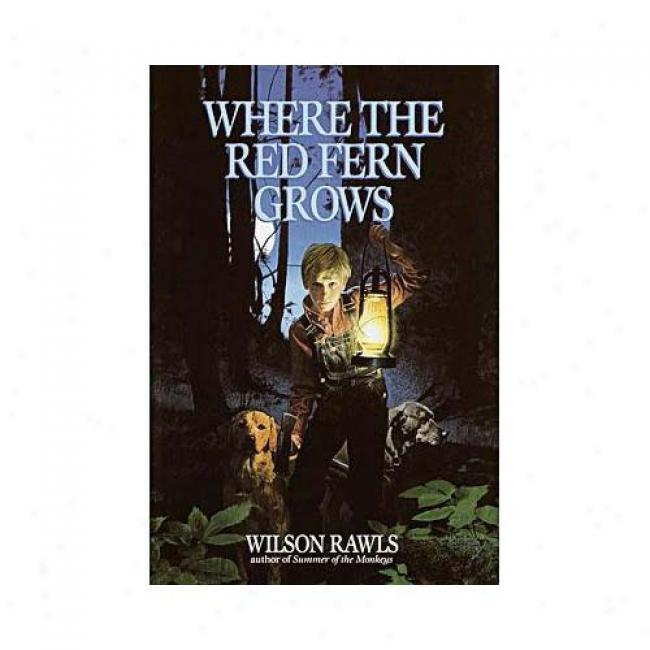 Where The Red Fern Grows: The Story Of Two Dogs And A Boy By Wilson Rawls, Isbn 0385323301