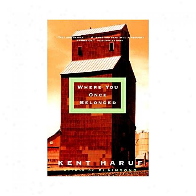 Where You Once Belonged By Kent Haruf, Isbn 0375708707