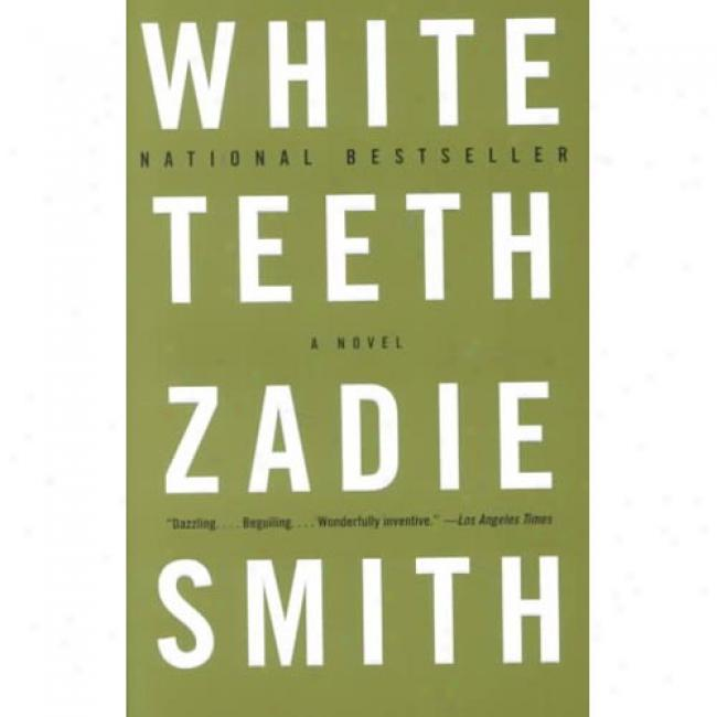 White Teeth By Zadie Smith, Isbn 0375703861