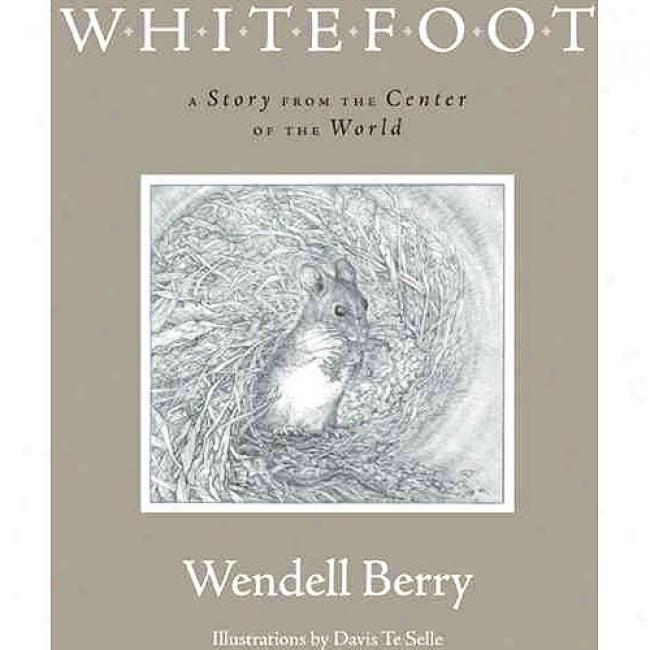 Whitefoot: A Story From The Center Of-The World