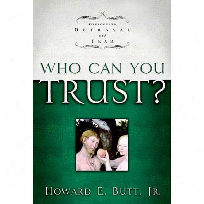 Who Can You Trust?: Overcoming Betrayal And Fear