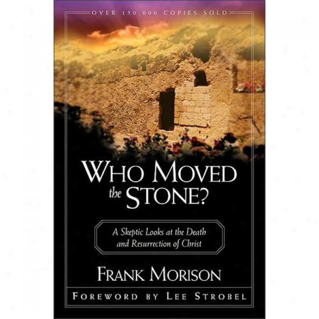 Who Moved The Stone? By Frank Morison, Isbn 0310295610