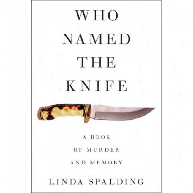 Who Nwmed The Knife: A Book Of Kill  And Memory