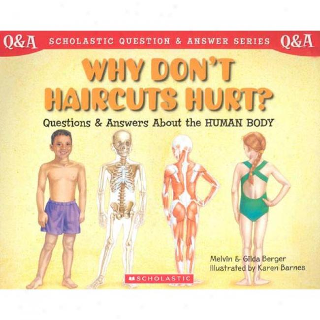 Why Don't Haircuts Hurt?: Questions And Answets About The Human Body By Melvin Berger, Isbn 0439085691