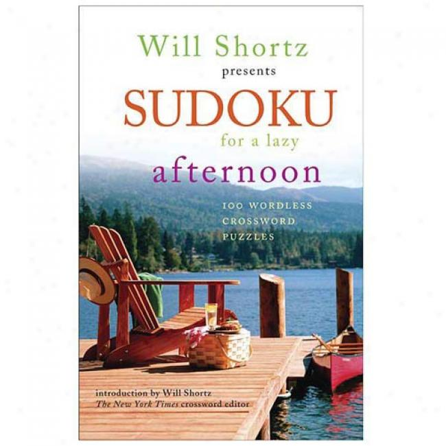 Will Shortz Presents Sudoku For A Lazy Afternoon: 100 Wordless Crossword Puzzles