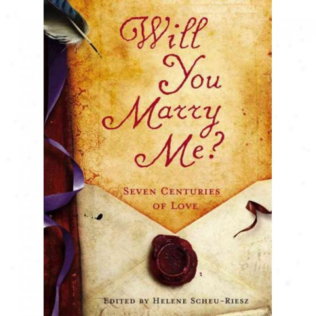 Will You Wed Me?: Six Centuries Of Love