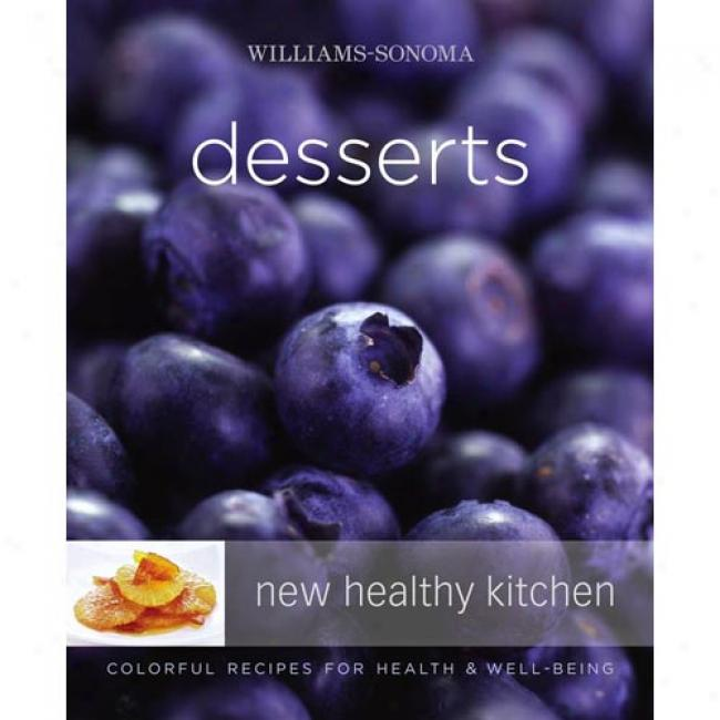 Williams-sonoma New Healthy Kitchen: Desserts: Colorful Recipes For Health And Well-being