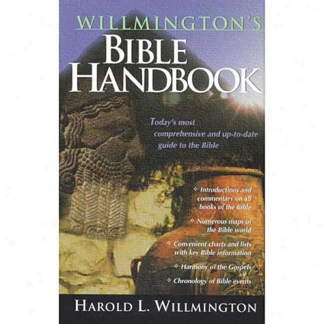 Willmington's Bible Handbook: Today's Most Comprehensive And Up-to-date Guide To The The Scriptures By H. L. Willmington, Isbn 0842381740