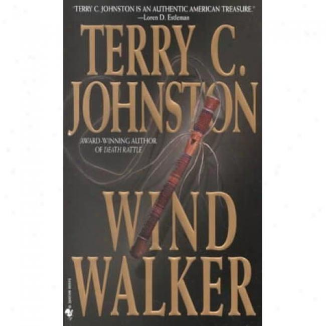 Wind Walker By Terry C. Johnston, Isbn 055358149x
