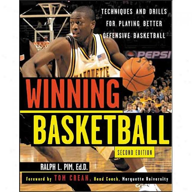 Winning Basketball: Techniques And Drills For Playing Better Offensive Basketball