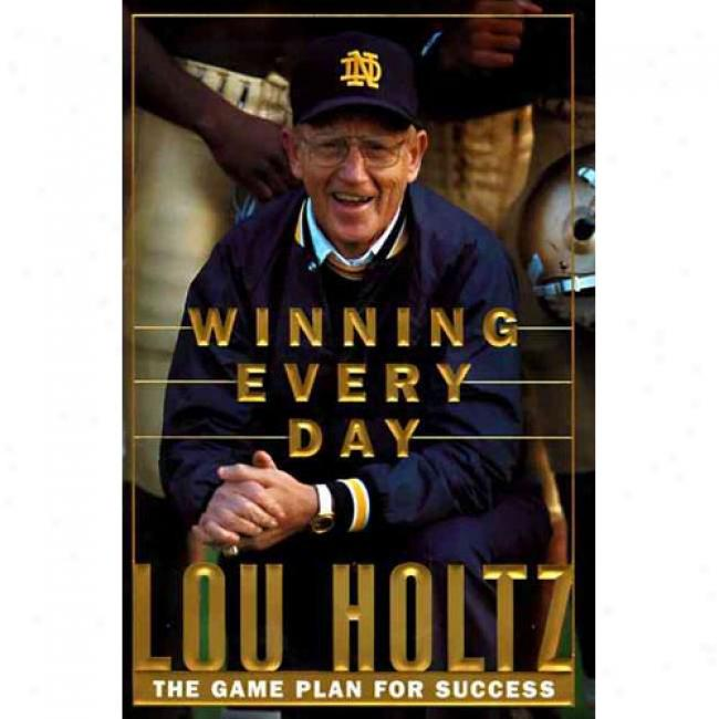 Winning Everysay: The Game Plan For Success By Lou Holtz, Isbn 0887309046