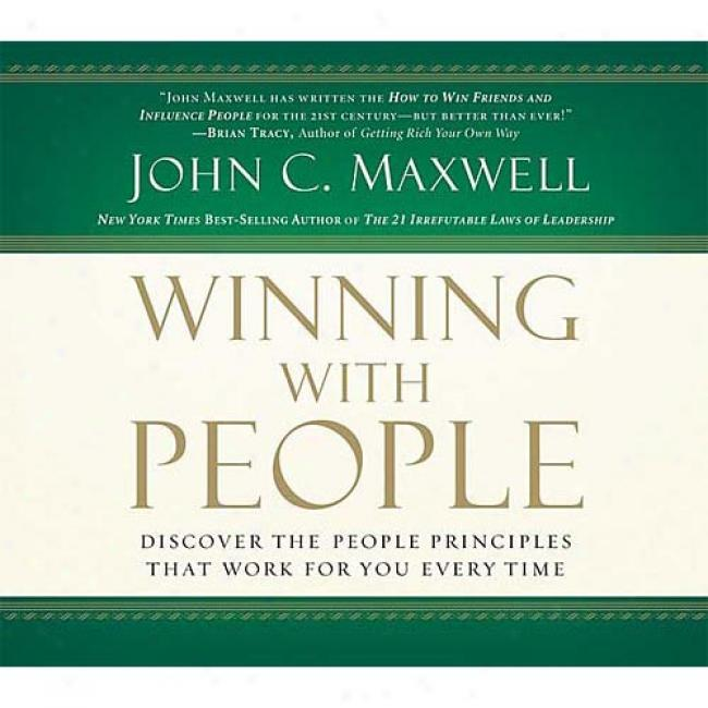 Winnijg Wiith People: Discover The People Principles That Work For You Every Time