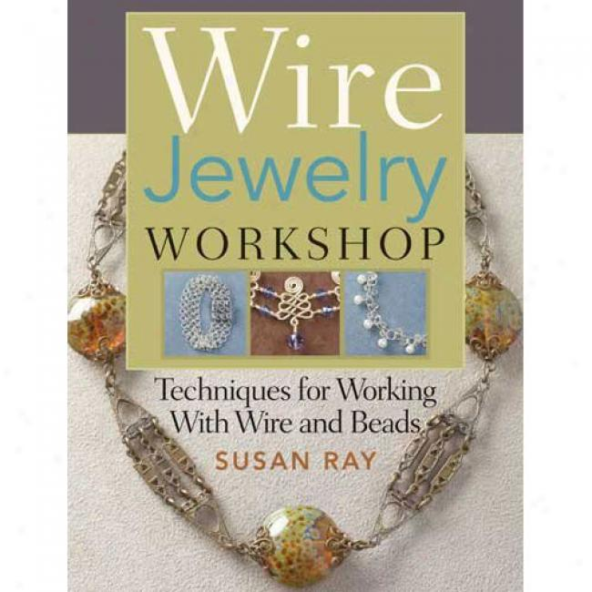 Wire Jewelry Workshop: Techniques For Working With Wire And Beads