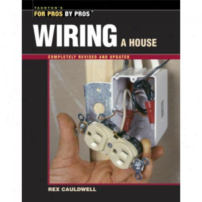 Wiring A House By Rex Cauldwell, Isbn 1565185270
