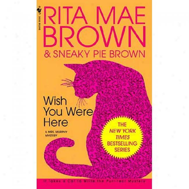 Wosh You Were Here By Rita Mae Brown, Isbn 05532287532