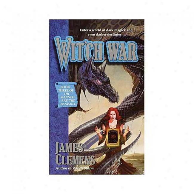 Wit'ch War: The Banned And The Banished: Book #3 By James Clemens, Isbn 0345417100