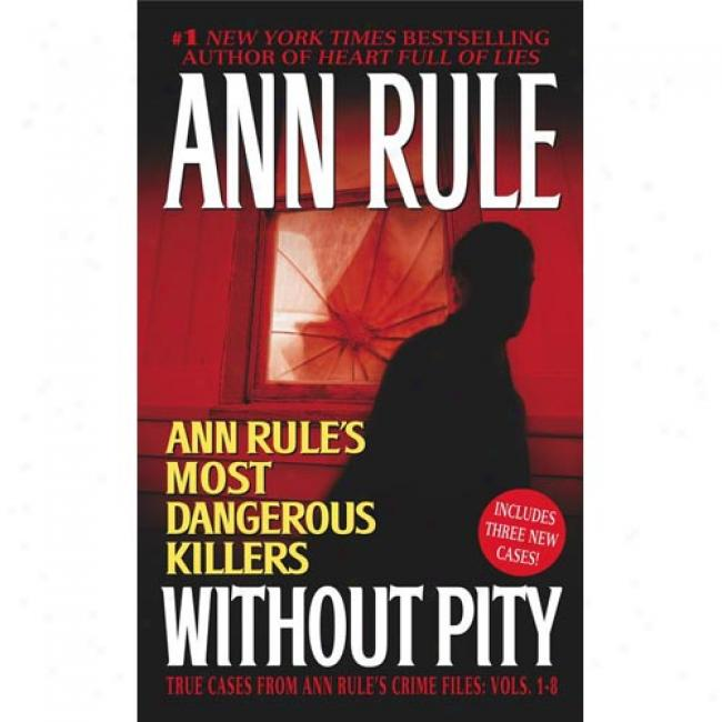 Witnout Pity: Ann Rule 's Most Dangerlus Killers True Cases From Ann Rule's Crime Files: Vol. 1-8 By Ann Rule, Isbn 0743448677