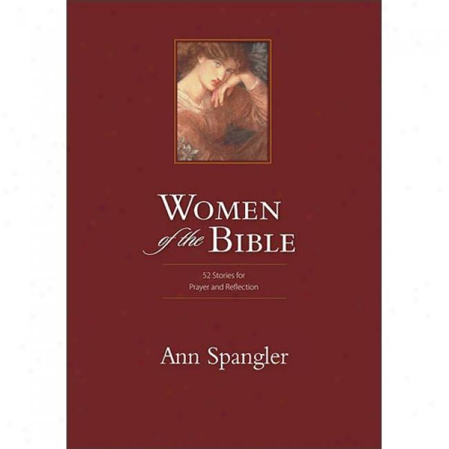 Women Of The Bible: 52 Stories For Prayer And Reflection By Ann Spangler, Isbn 0310244935