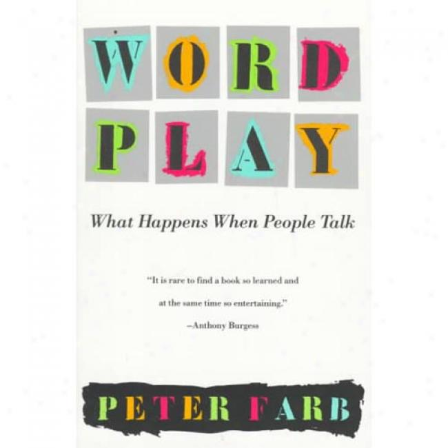 Word Play: The sort of Happens While People Talk By Peter Farb, Isbn 0679734082