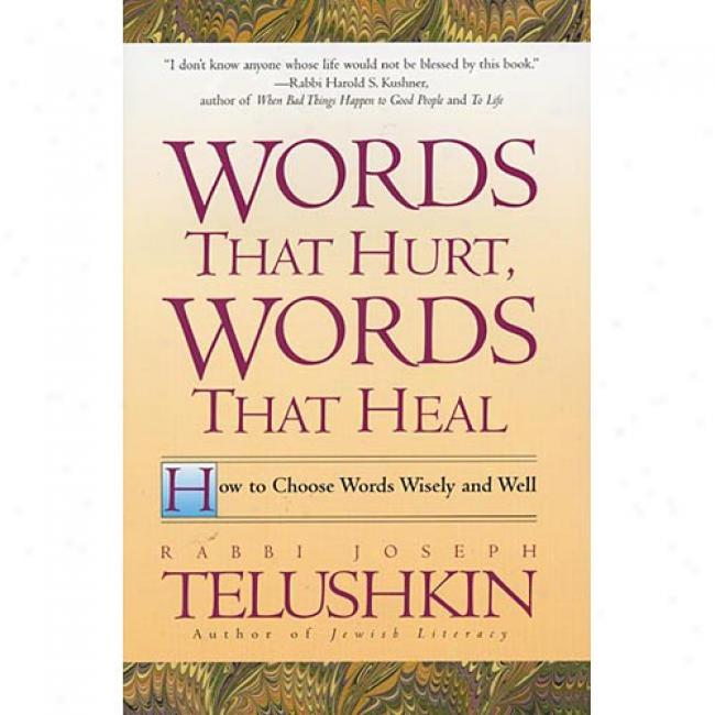 Words That Hurt, Dispute That Heal: How To Choose Words Wisely And Well By Joseph Telushkin, Isbn 06881163505