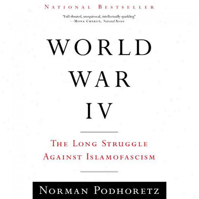 World War Iv: The Long Struggle Against Islamofascism