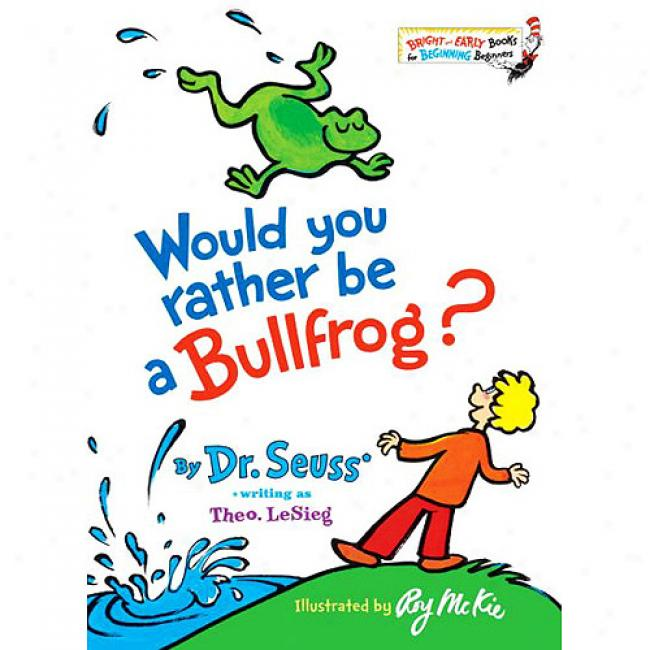Would You Rather Exist A Bullfrog?