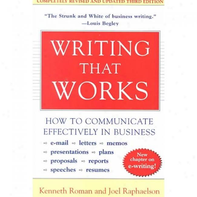 Writing That Works: How To Write Effecti\/e E-mails, Literature, Resumes, Presentations, Plans, Reports, And Other Concern oCmmunications By Kenneth Roman, Isbn 0060956437