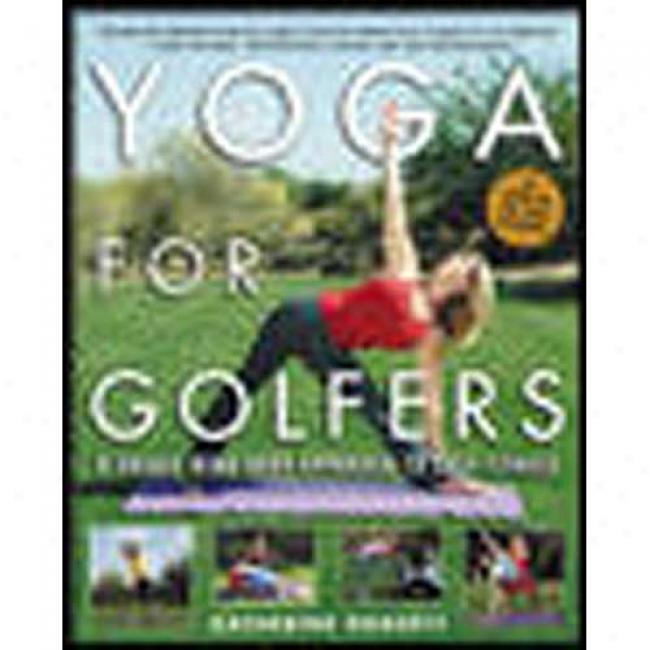 Yoga For Golfers: A Unique Mind-body Approach To Golf Suitableness