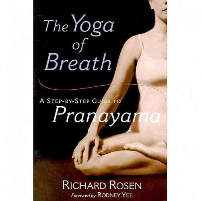 Yoga Of Breath: A Step-by-step Guide To Pranayama By Richard Rosen, Isbn 1570628890