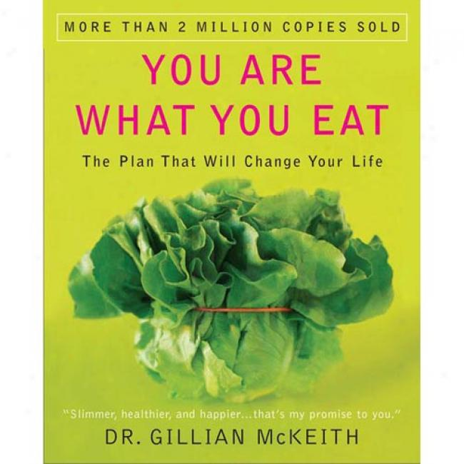You Are What You Eat: The Plan That Will Change Your Life