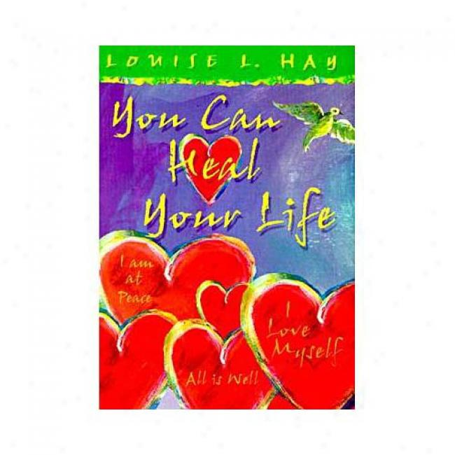 You Can Heal Your Life By Louise L. Hay, Isbn 1561706280
