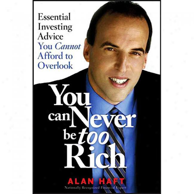 You Can Never Be Too Rich: Volatile Investing Advice You Cannot Afford To Overlook