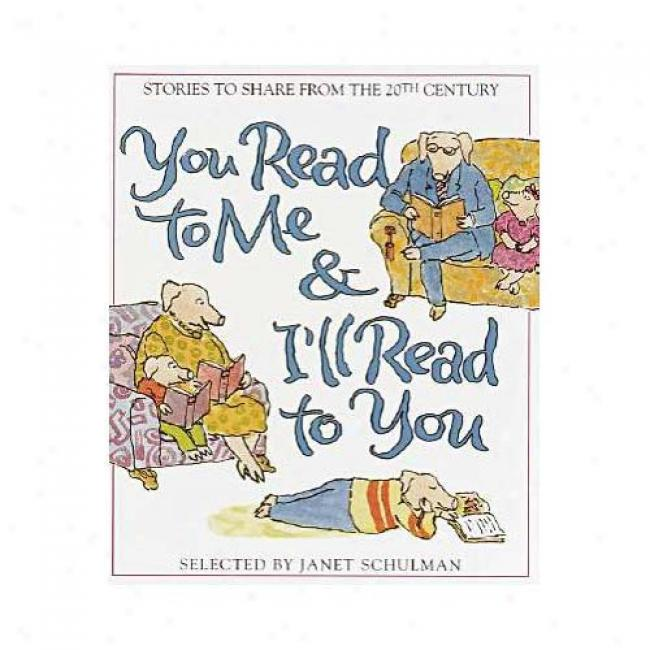 You Read To Me & I'll Read To You: 20th Century Stories To Share By Janet Schulman, Isbn 0375810838