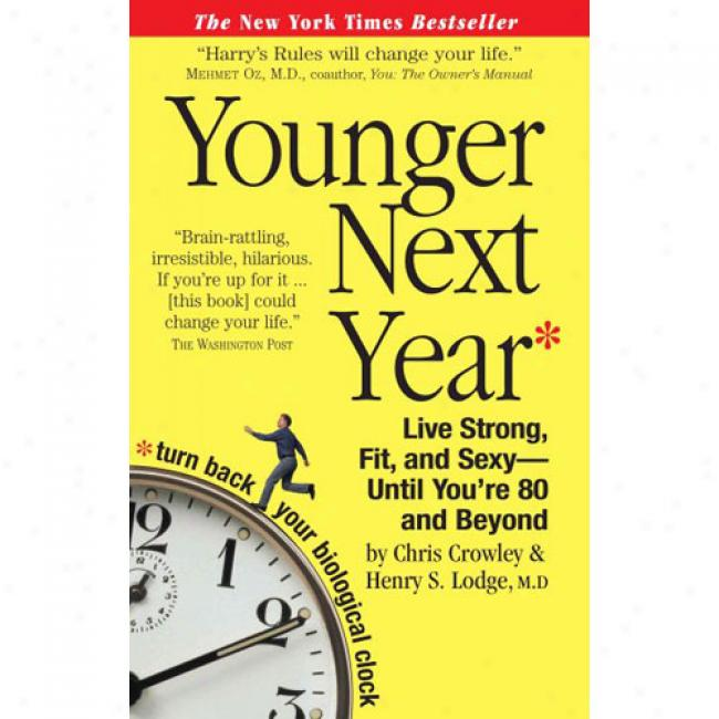 Yoounger Next Year: Live Strong, Humor, And Sexy - Until You're 80 And Beyond