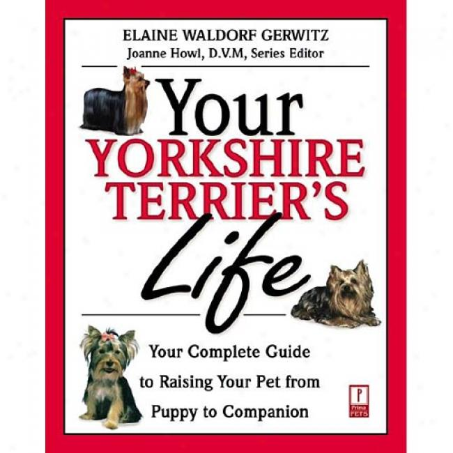 Your Yorkshire Terrier's Life: Your Complete Guide To Raising Your Pet From Puppy To C0mpanion By Elaine Waldorf Gerwitz, Isbn 0761525351