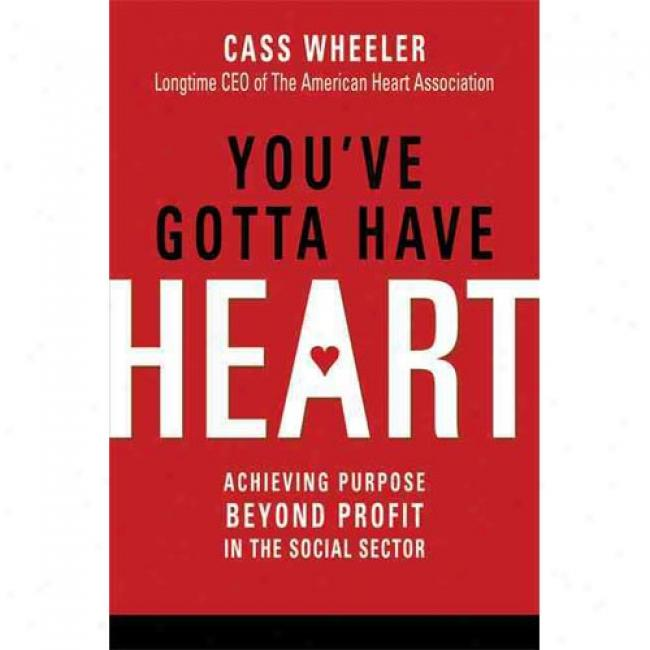 You've Gotta Have Heart: Achieving Purpose Beyond Profit In The Social Sector
