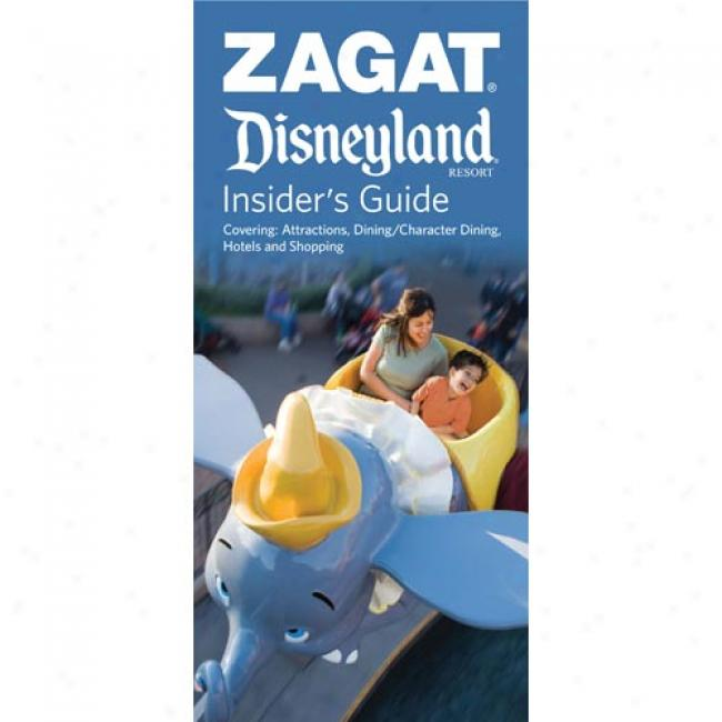 Zagat Disneyland Insider's Guide: Covering: Attractions, Dining/character Dining, Hktels And Shopping [with Page Marker Tabs]
