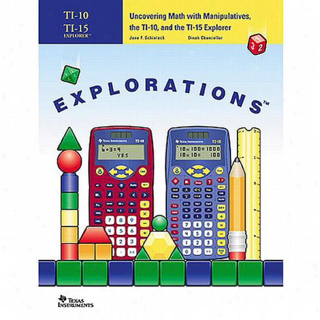 Texas Instruments Uncovering Math With Manipulatives, The Ti-10, And The Ti-15 Explorer