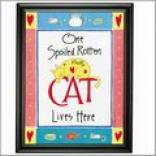Spoiled Rotten Plaque - Cat