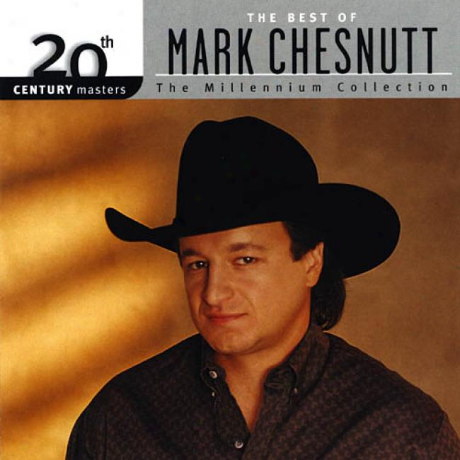 20th Century Masters: The Millnenium Collection - The Best Of Mark Chestnutt (remaster)