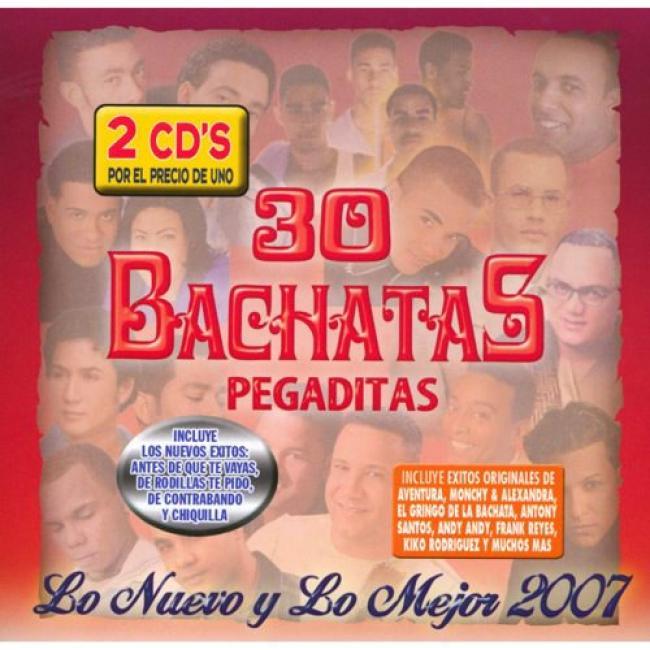 30 Bachatas Pegaditas: Lo Nuevo Y Lo Mejor 2007 (2cd)