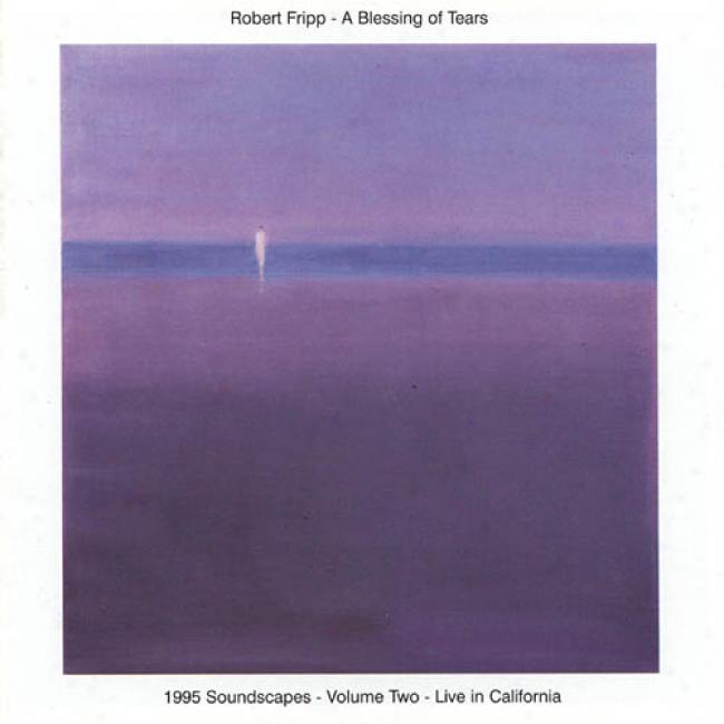 A Blessing Of Tears: 1995 Soundscapes, Vol.2 - Live In California