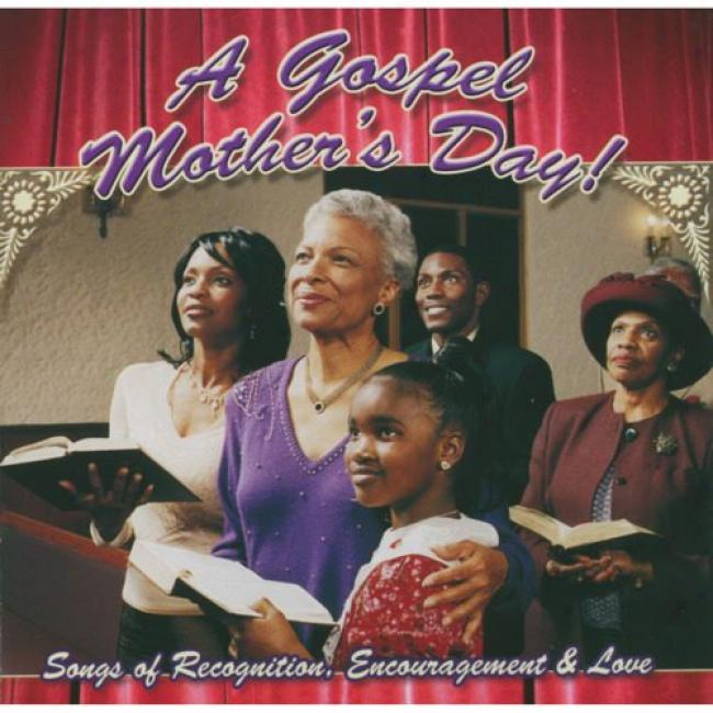 A Gospel Mother's Day: Songs Of Recognition, Encouragement Ajd Love