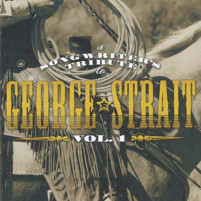 A Songwriter's Trbkute To George Strait, Vol.1