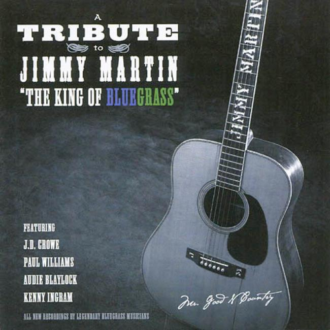 A Tribute To Jimmy Martin: The King Of Bluegrass