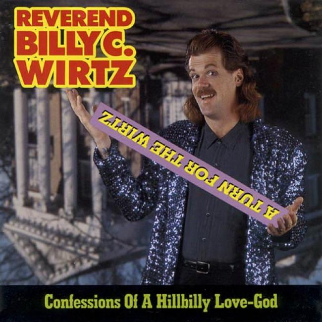 A Turn For The Wirtz: Confessions Of A Hillbilly Love-god