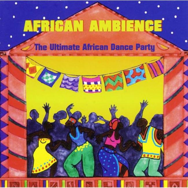 African Ambience: The Ultimate African Dance Party