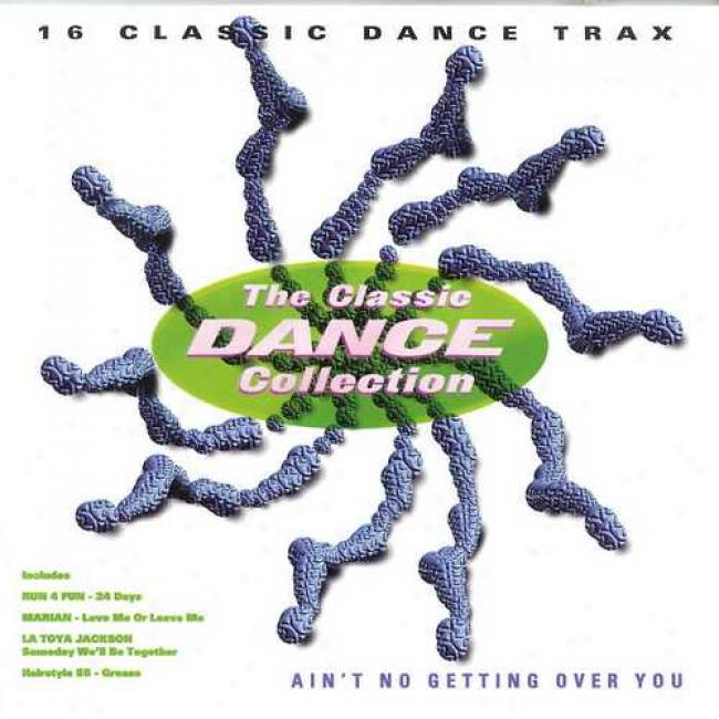 Ain't No Getting Over You: 16 Classic Dance Trax