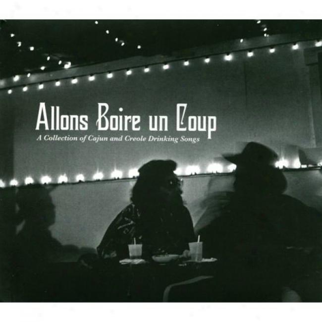 Allons Boire Un Coup: A Collection Of Cajun And Creole Drijking Songs (digi-pwk)