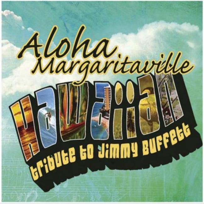 Aloha Margaritaville: Hawaiia nribute To Jimmy Buffett